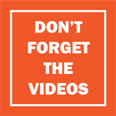 Don't forget the videos.